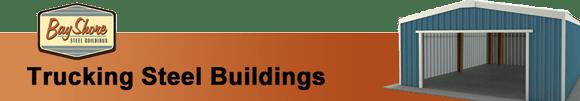 Trucking Steel Buildings